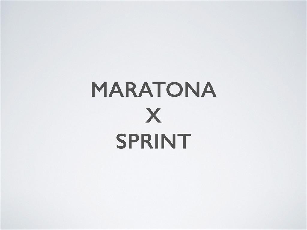 MARATONA X SPRINT