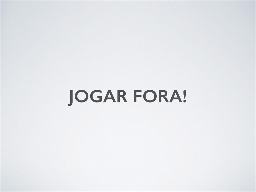 JOGAR FORA!