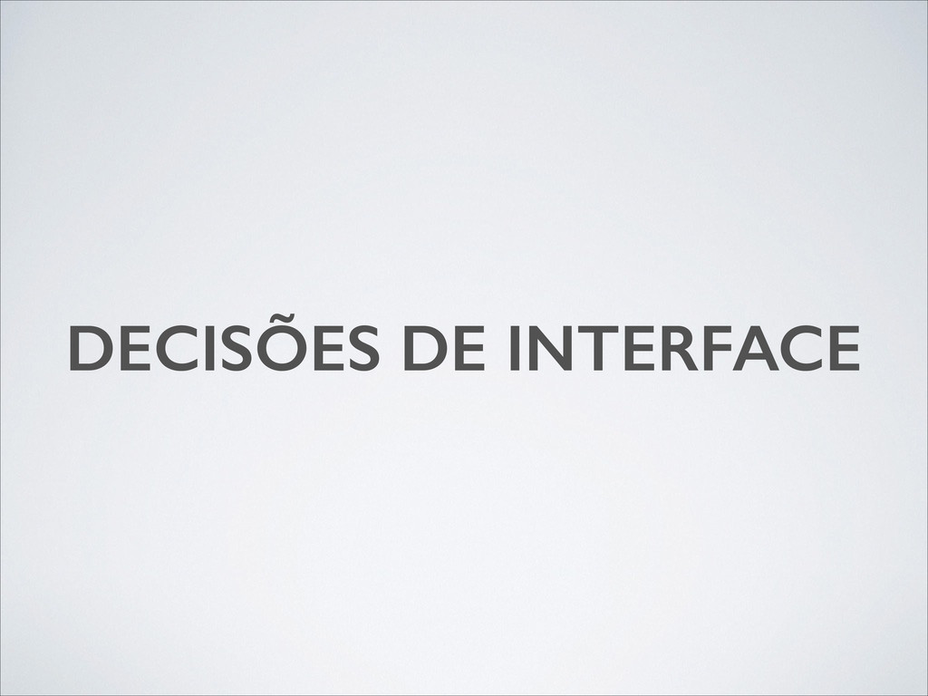 DECISÕES DE INTERFACE