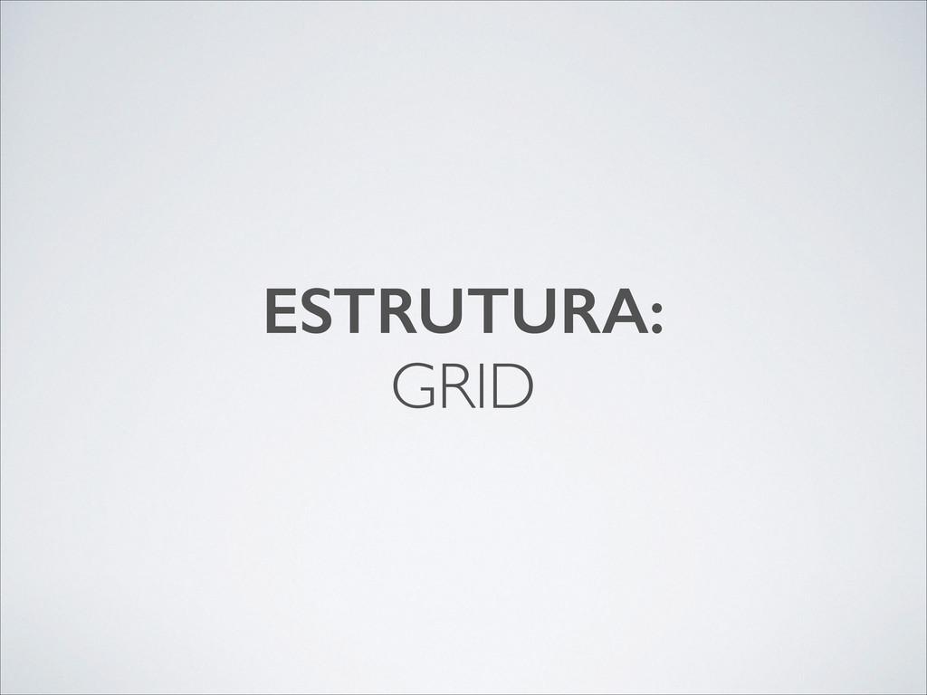 ESTRUTURA: GRID