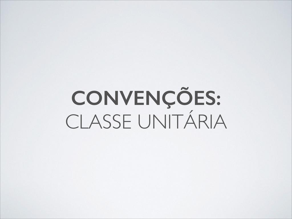 CONVENÇÕES: CLASSE UNITÁRIA