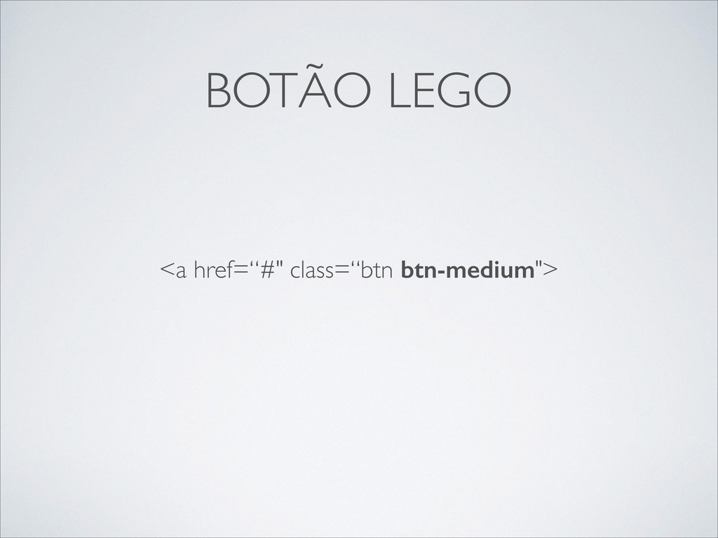 """BOTÃO LEGO <a href=""""#"""" class=""""btn btn-medium"""">"""