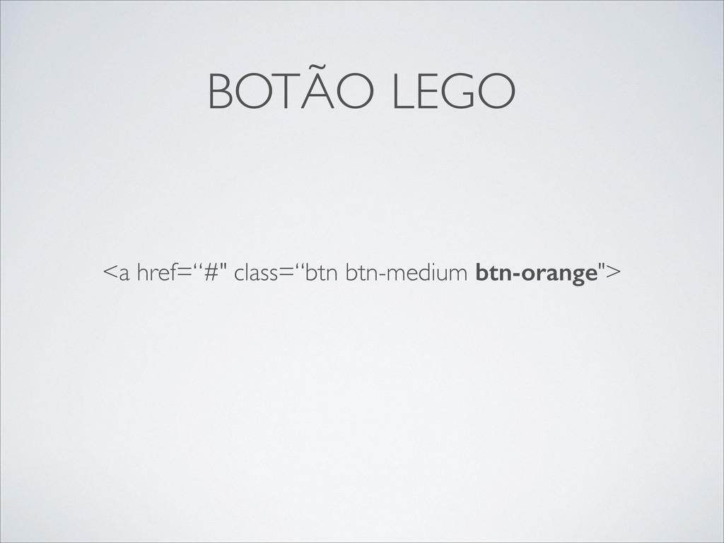 """BOTÃO LEGO <a href=""""#"""" class=""""btn btn-medium bt..."""