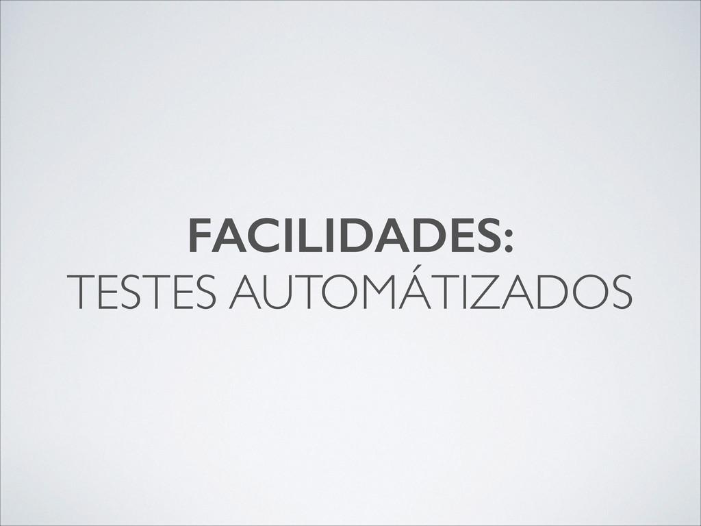FACILIDADES: TESTES AUTOMÁTIZADOS