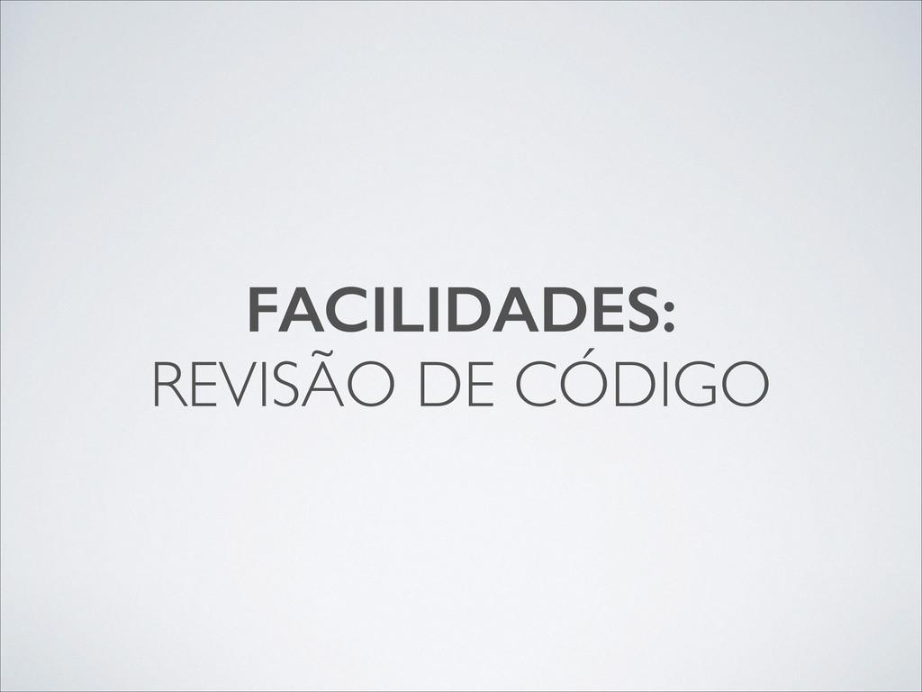 FACILIDADES: REVISÃO DE CÓDIGO