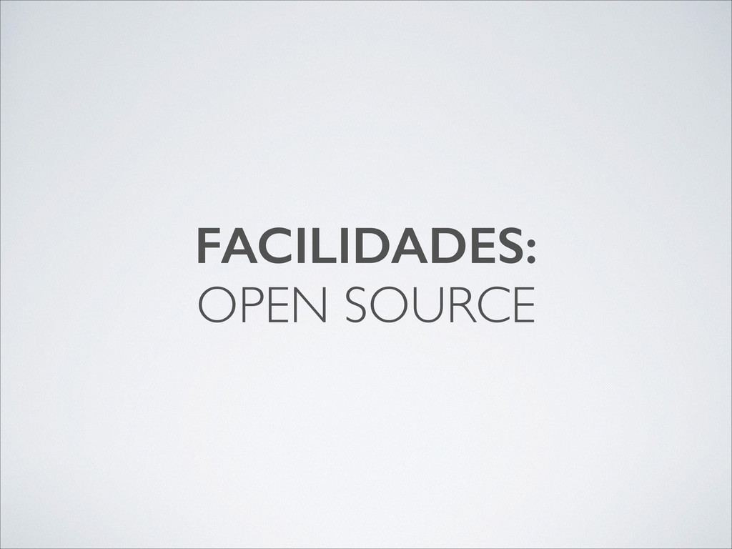 FACILIDADES: OPEN SOURCE