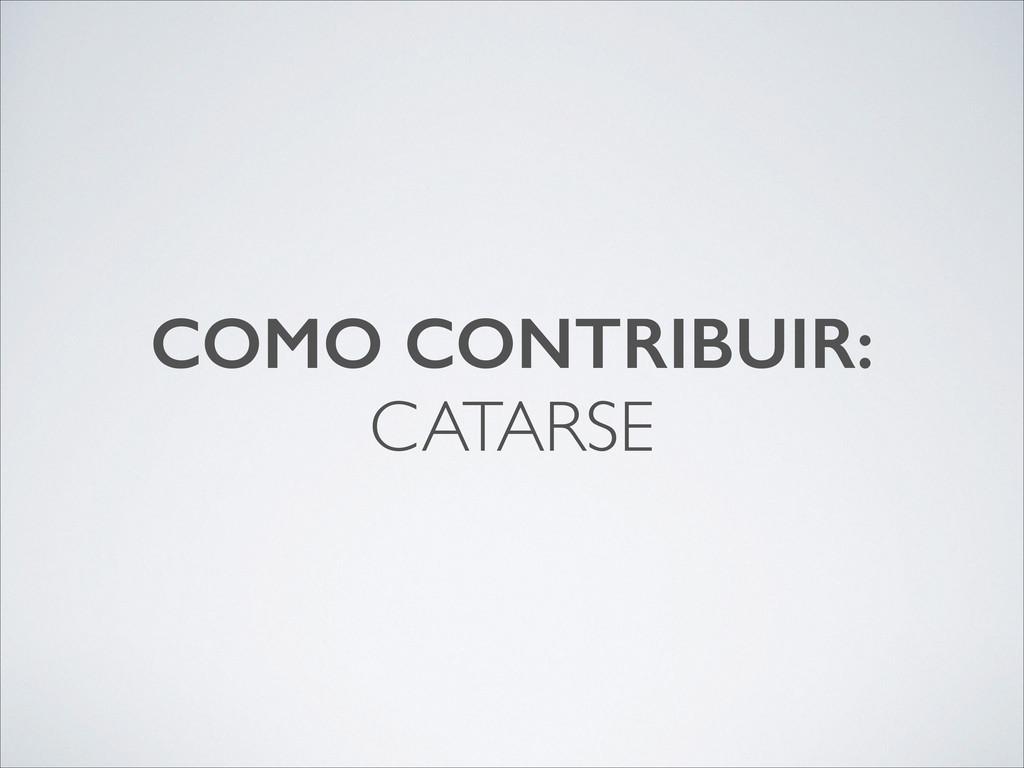 COMO CONTRIBUIR: CATARSE