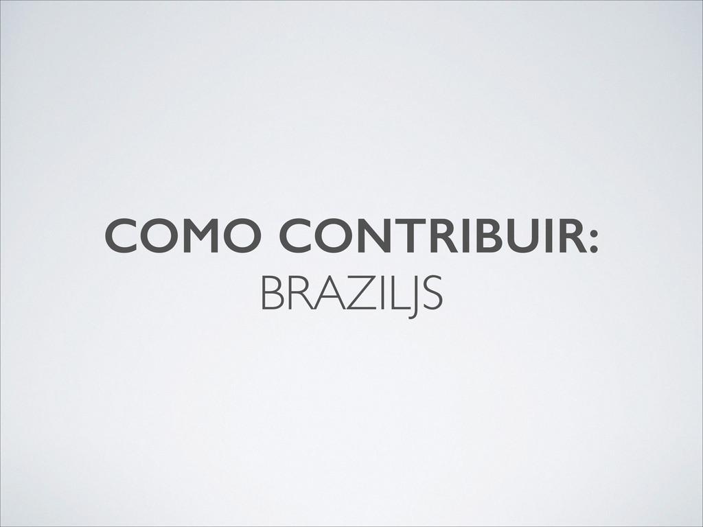 COMO CONTRIBUIR: BRAZILJS