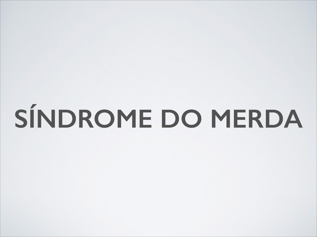 SÍNDROME DO MERDA