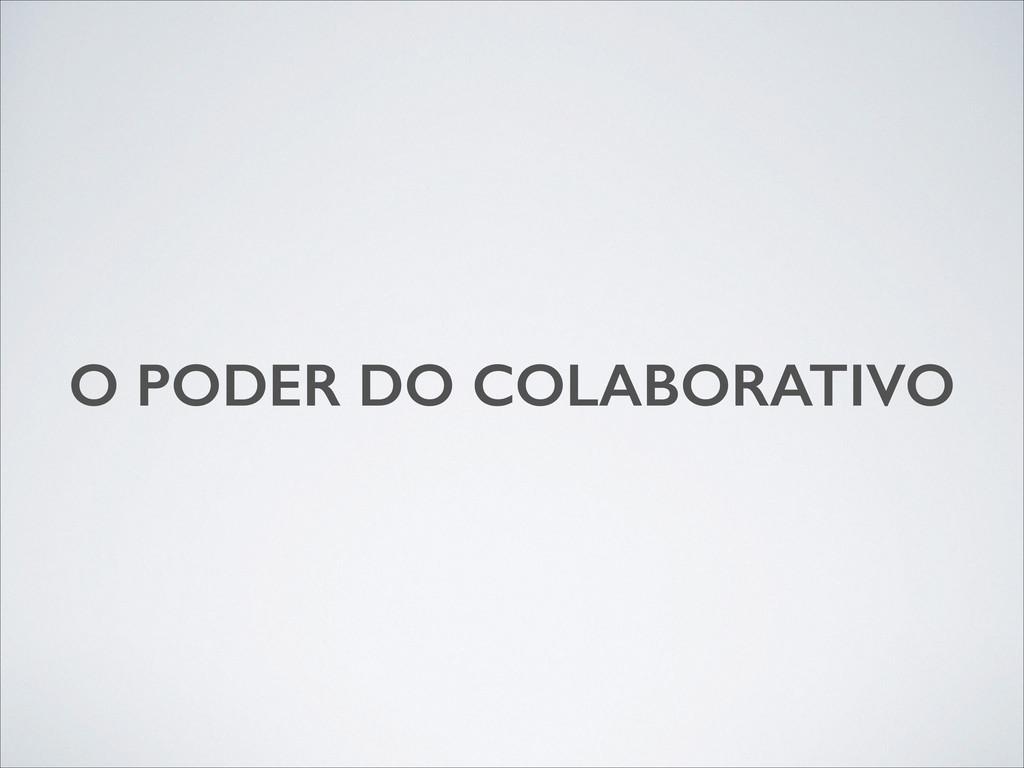 O PODER DO COLABORATIVO