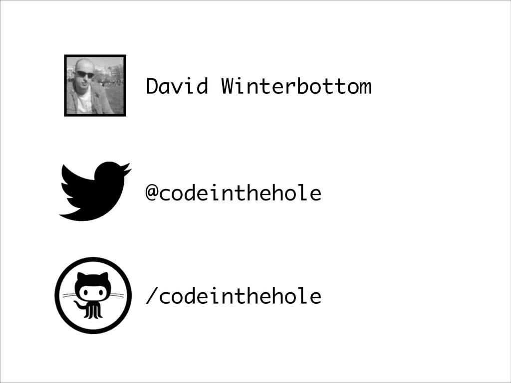 David Winterbottom @codeinthehole /codeinthehole