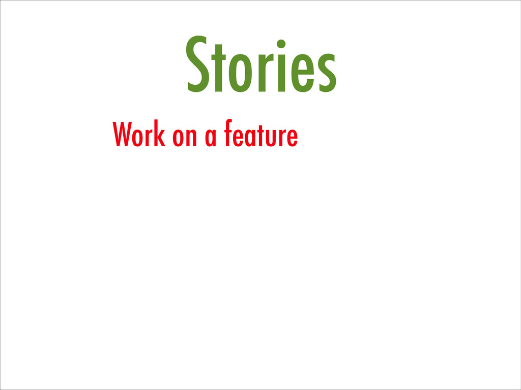 Stories Work on a feature