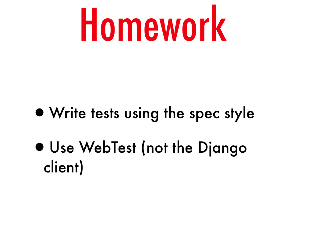 •Write tests using the spec style •Use WebTest ...