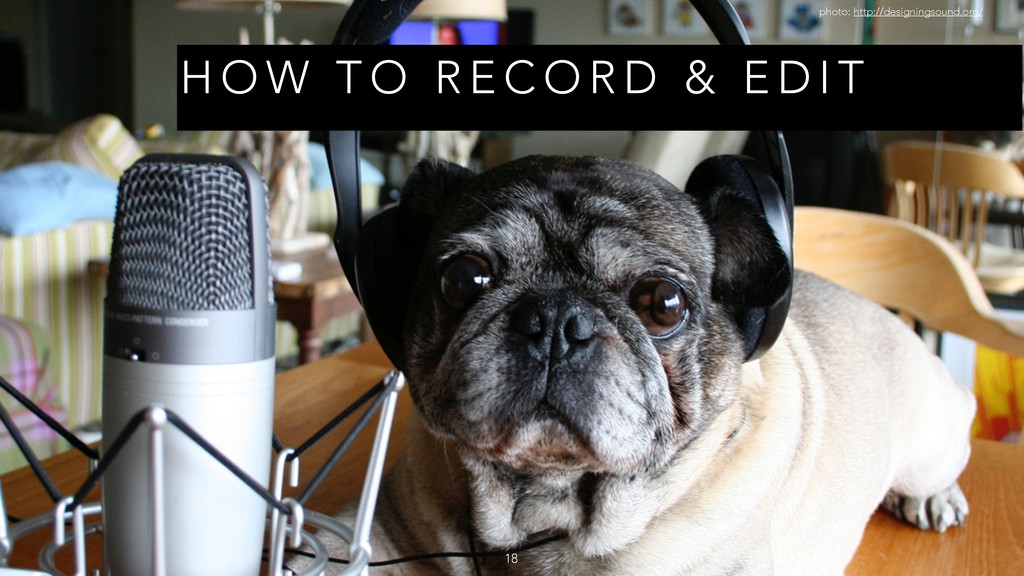H O W T O R E C O R D & E D I T 18 photo: http:...