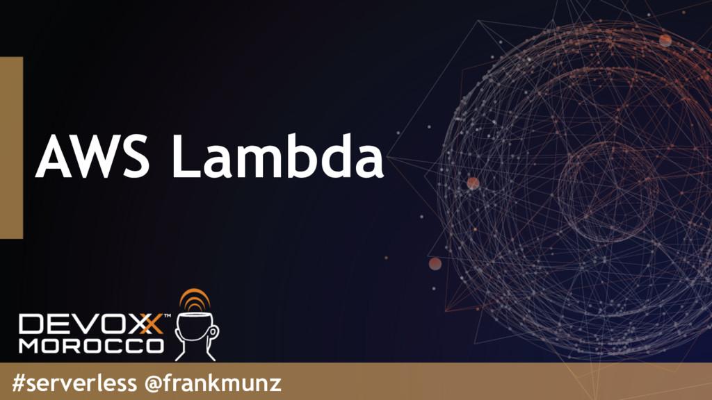 AWS Lambda #serverless @frankmunz
