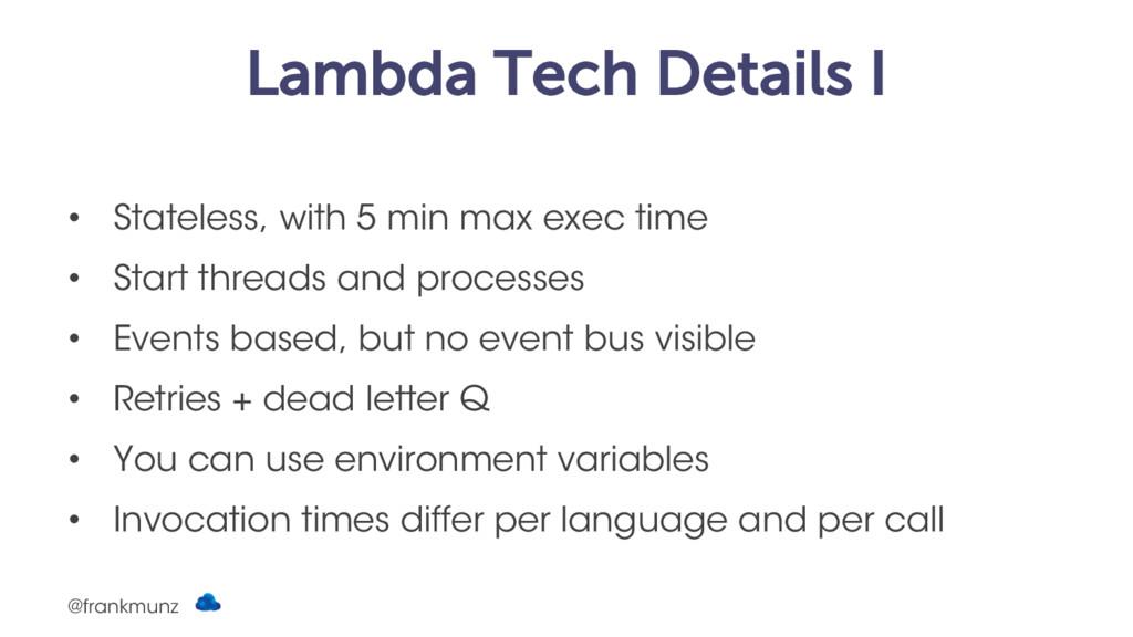 Lambda Tech Details I • Stateless, with 5 min m...