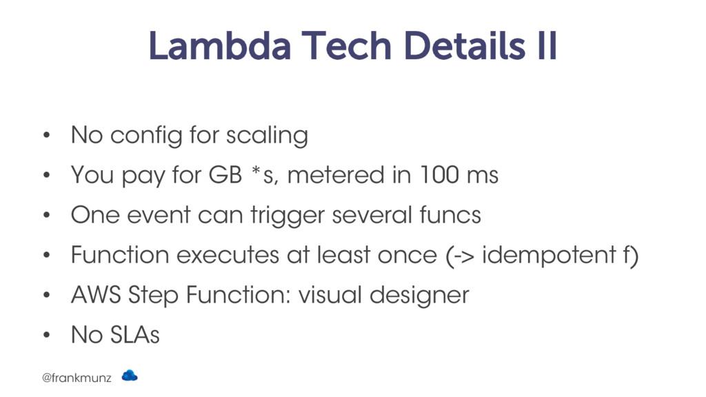 Lambda Tech Details II • No config for scaling ...