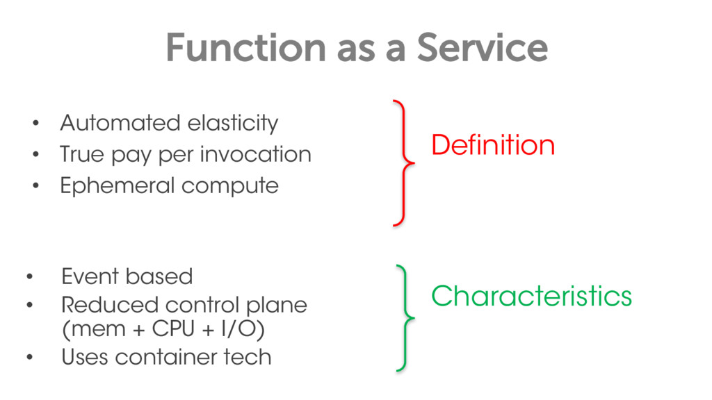 Function as a Service • Automated elasticity • ...