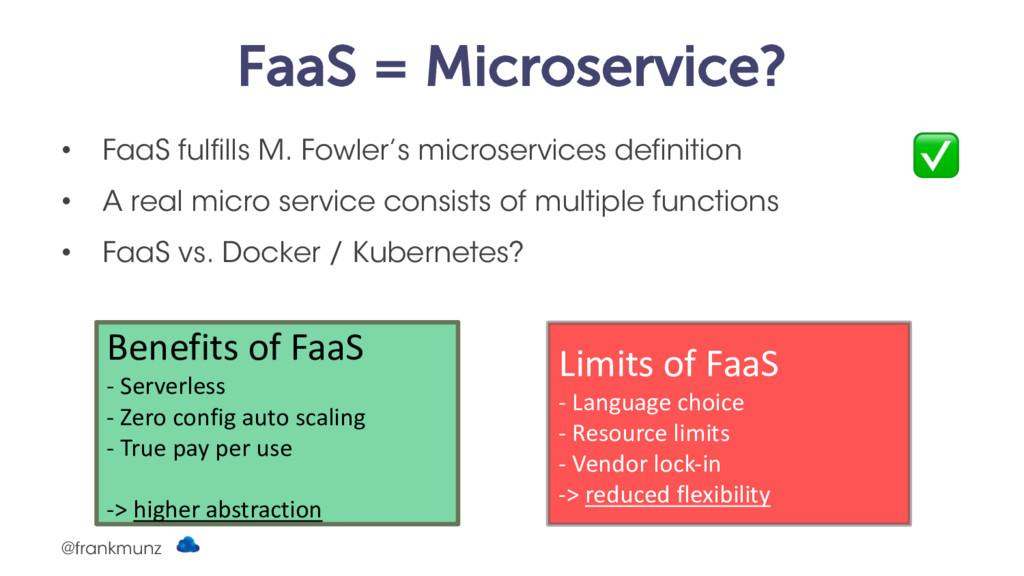FaaS = Microservice? • FaaS fulfills M. Fowler'...