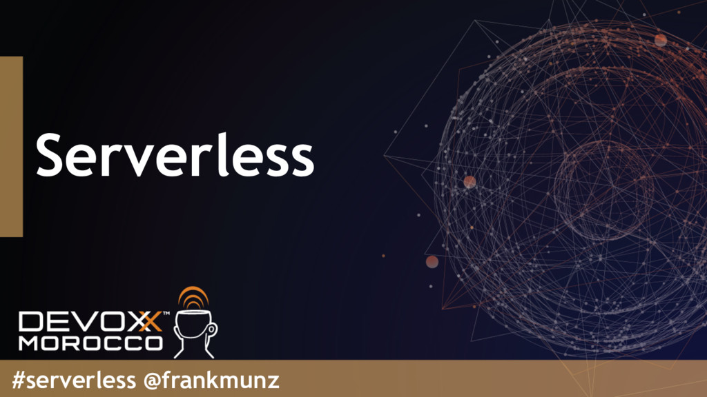 Serverless #serverless @frankmunz