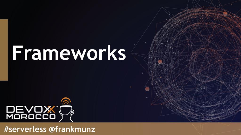 Frameworks #serverless @frankmunz