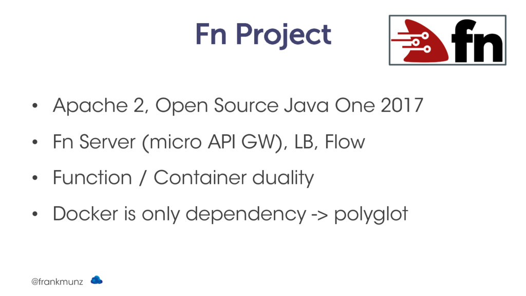 Fn Project • Apache 2, Open Source Java One 201...