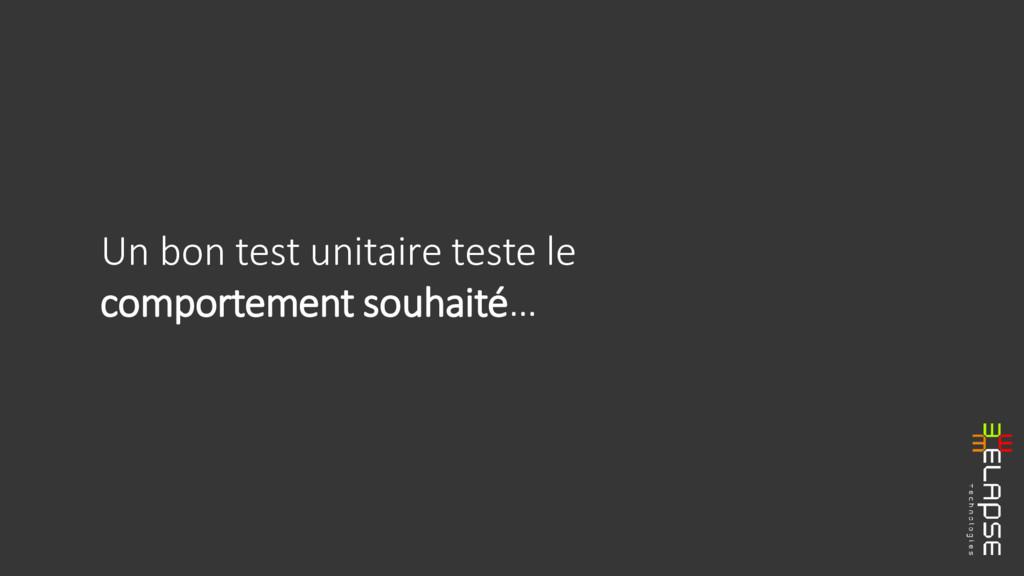 Un bon test unitaire teste le comportement souh...