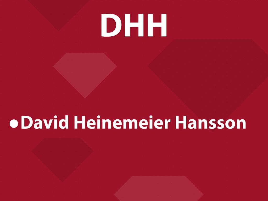 DHH •David Heinemeier Hansson