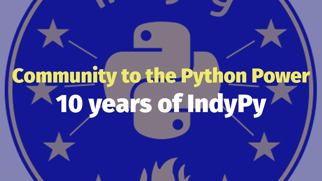 Community to the Python Power 10 years of IndyPy