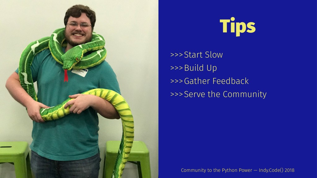 Tips >>>Start Slow >>>Build Up >>>Gather Feedba...