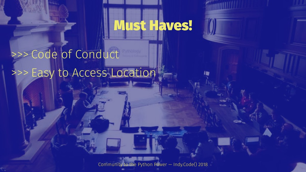 Must Haves! >>> Code of Conduct >>> Easy to Acc...