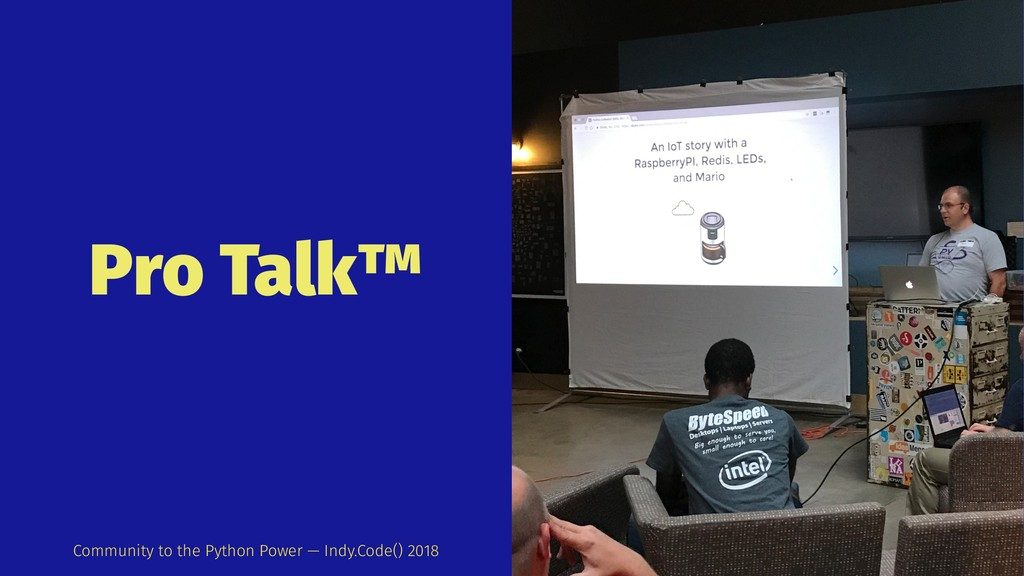 Pro Talk™ Community to the Python Power — Indy....
