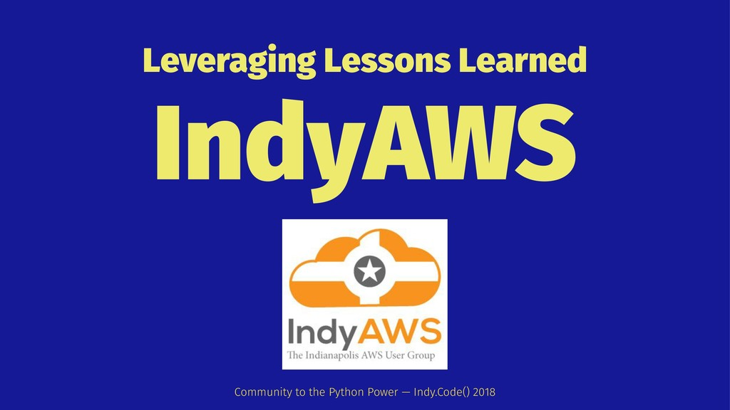 Leveraging Lessons Learned IndyAWS Community to...
