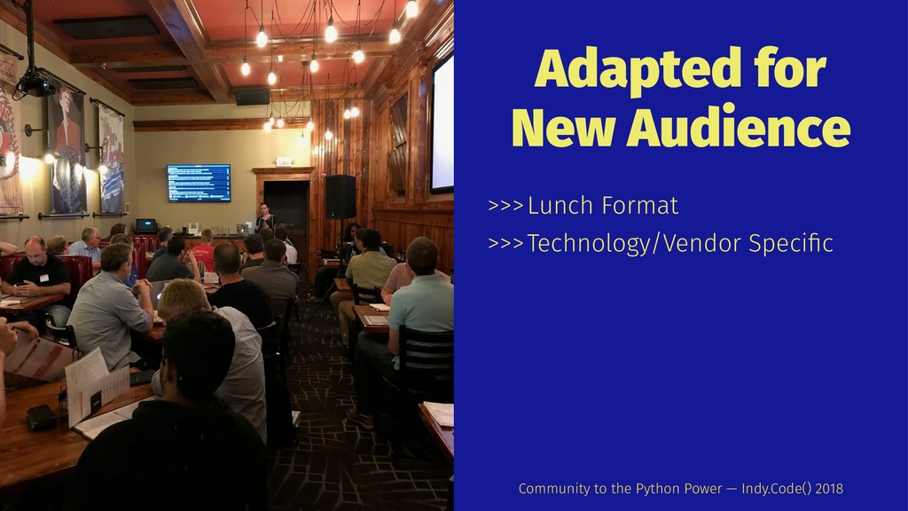Adapted for New Audience >>>Lunch Format >>>Tec...