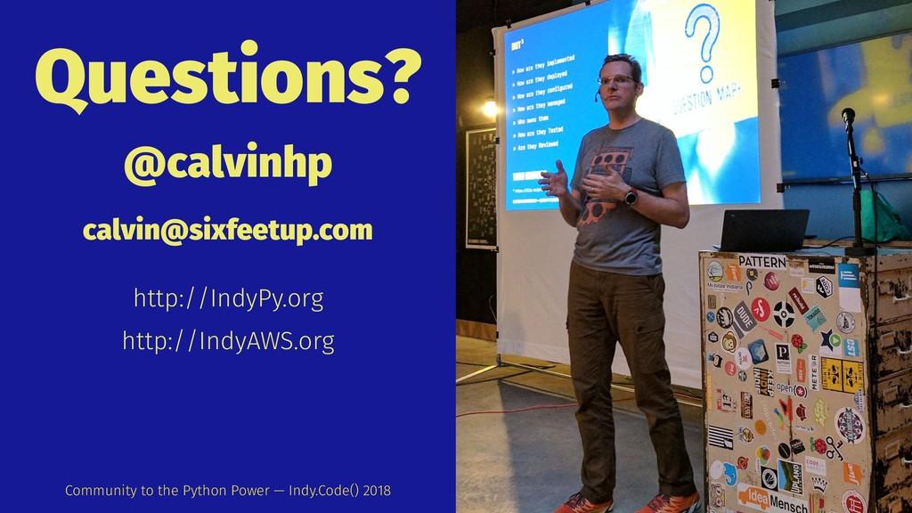 Questions? @calvinhp calvin@sixfeetup.com http:...