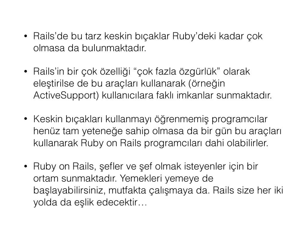 • Rails'de bu tarz keskin bıçaklar Ruby'deki ka...