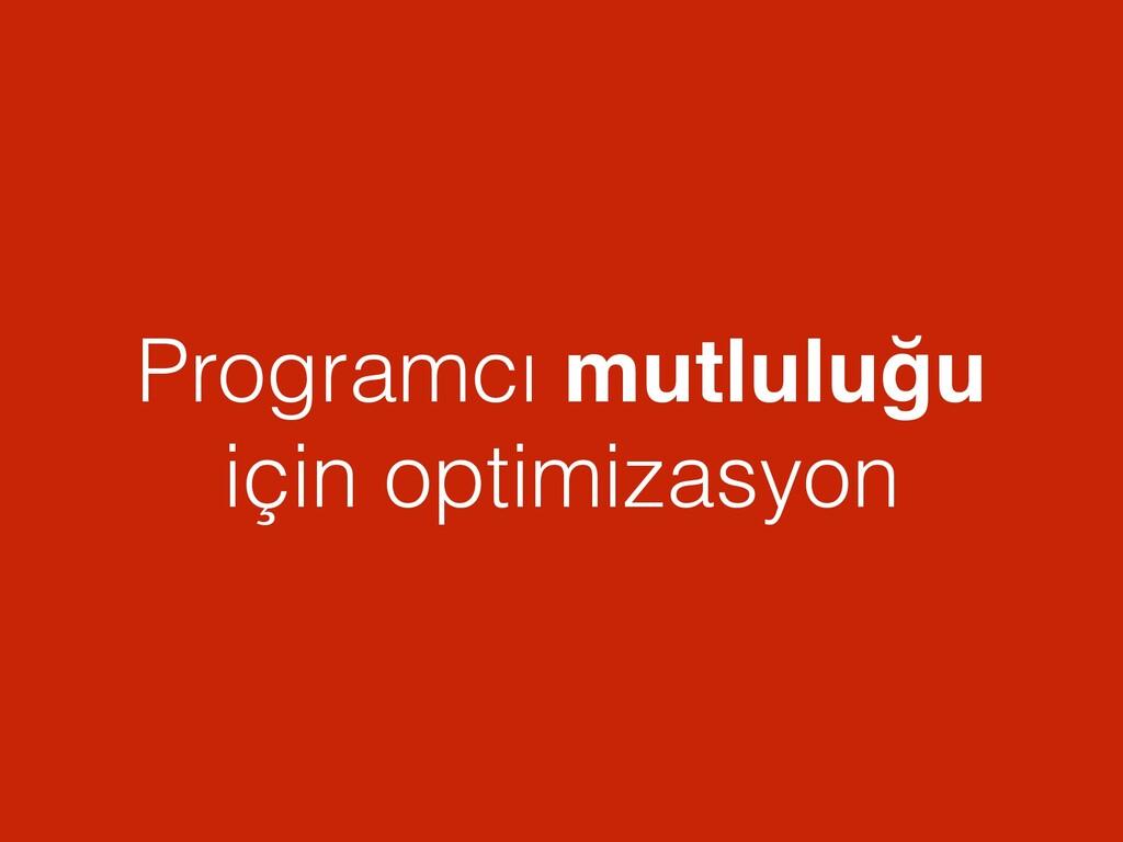 Programcı mutluluğu için optimizasyon