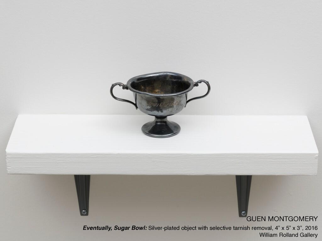 GUEN MONTGOMERY  Eventually, Sugar Bowl: Silver...