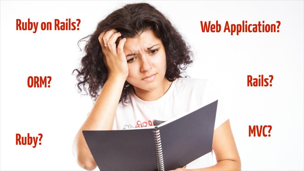 Ruby? Rails? Ruby on Rails? Web Application? OR...