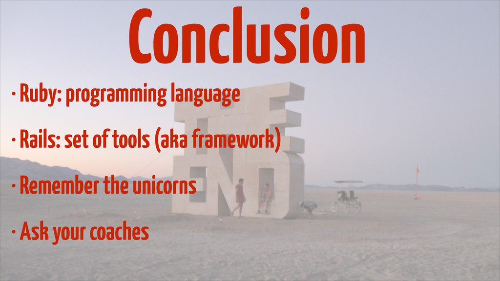 Conclusion • Ruby: programming language • Rails...