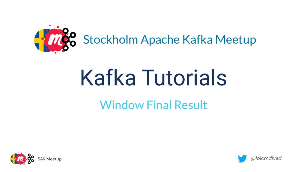 @loicmdivad SAK Meetup Kafka Tutorials Window F...