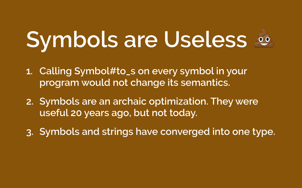 Symbols are Useless  1. Calling Symbol#to_s on ...