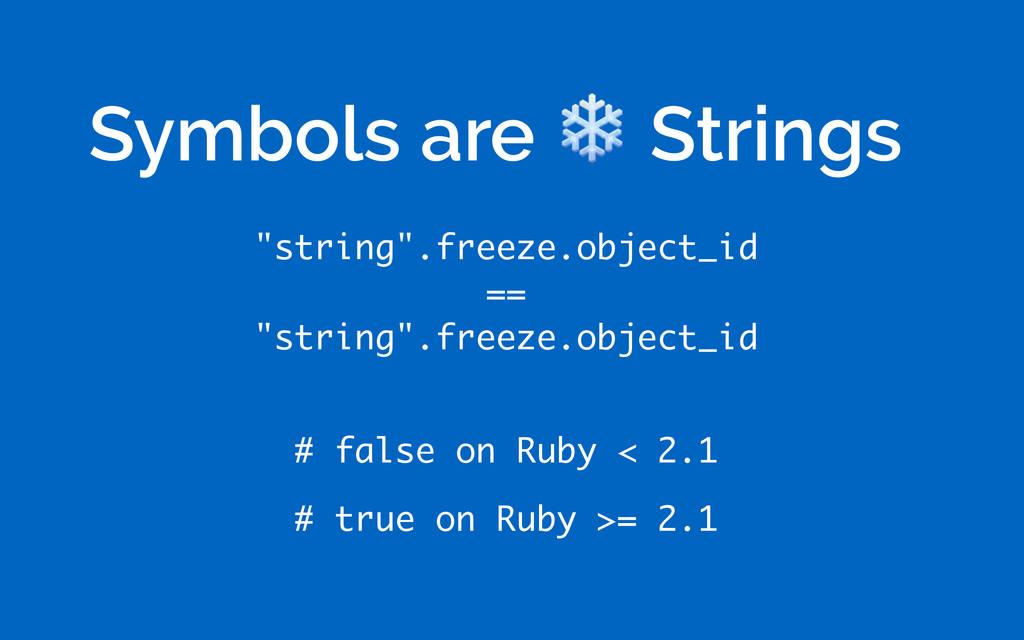 """string"".freeze.object_id == ""string"".freeze...."