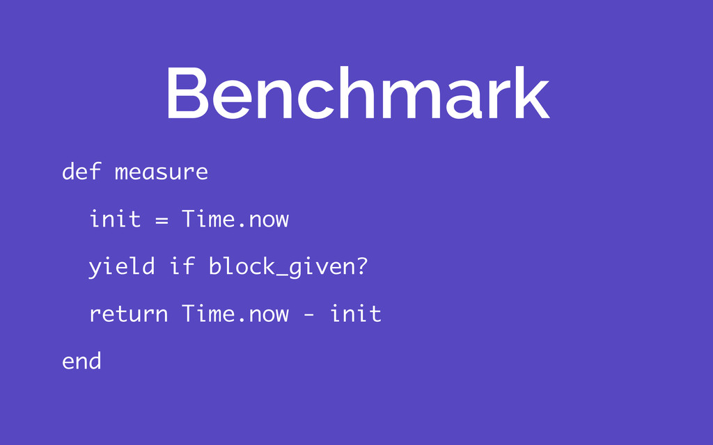 def measure init = Time.now yield if block_give...