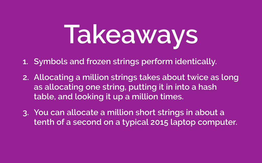 1. Symbols and frozen strings perform identical...