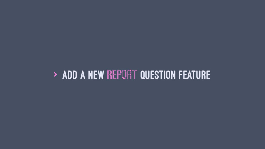 > Add a new report question feature