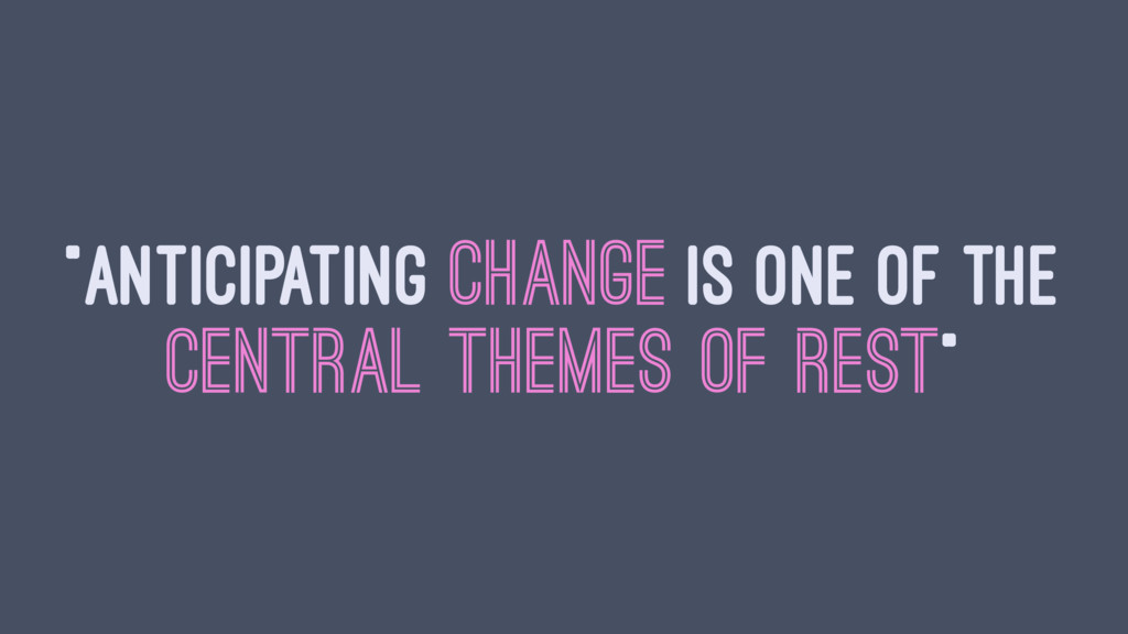"""""""ANTICIPATING CHANGE IS ONE OF THE CENTRAL THEM..."""