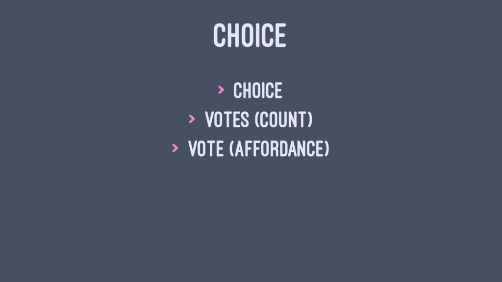 CHOICE > choice > votes (count) > vote (afforda...