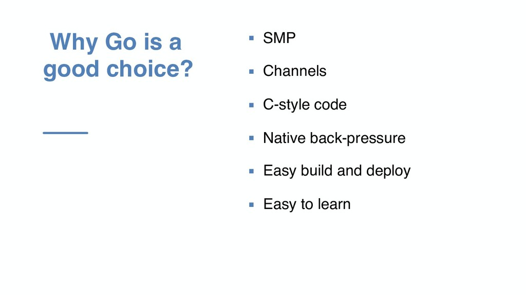 Why Go is a good choice? ▪ SMP ▪ Channels ▪ C-s...