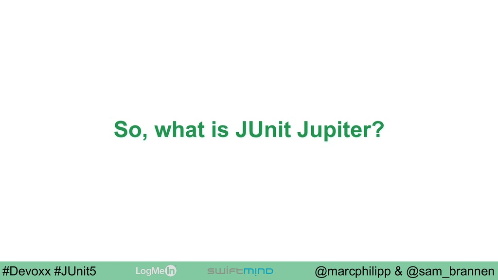 @marcphilipp & @sam_brannen #Devoxx #JUnit5 So,...